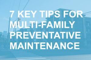 7 Key Tips for Multi-Family Preventative Maintenance