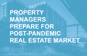 Property Managers Plan for a Post-Pandemic Real Estate Market