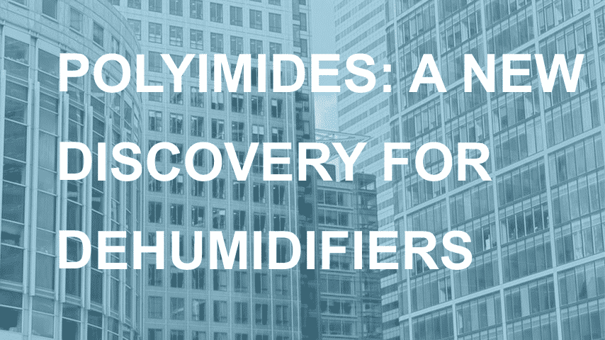 Polyimides: A New Discovery for More Energy Efficient Dehumidifiers
