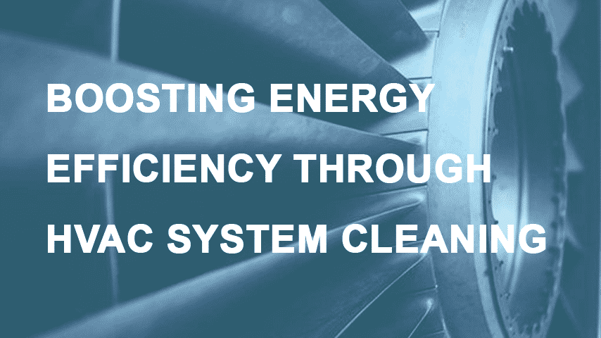 HVAC System Cleaning Boosts Energy Efficiency and Lowers Climate Control Expenses