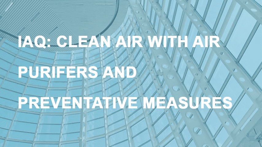 Keeping your Indoor Air Clean with Air Purifiers and Taking Preventative Measures