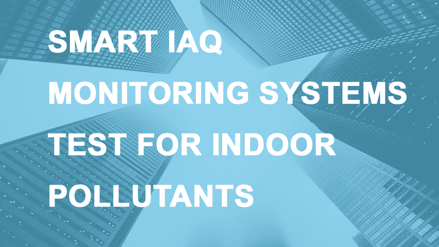 Smart IAQ Monitoring Systems Test for Common Indoor Pollutants