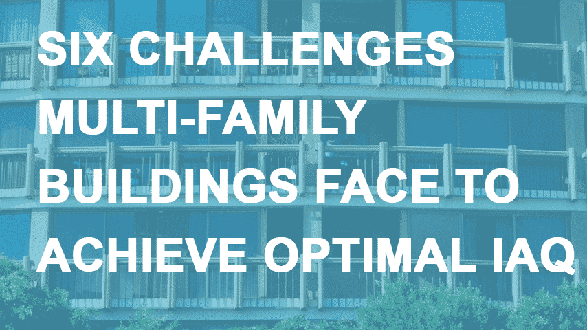 Six Challenges to Achieving Optimal IAQ in Multi-family Buildings