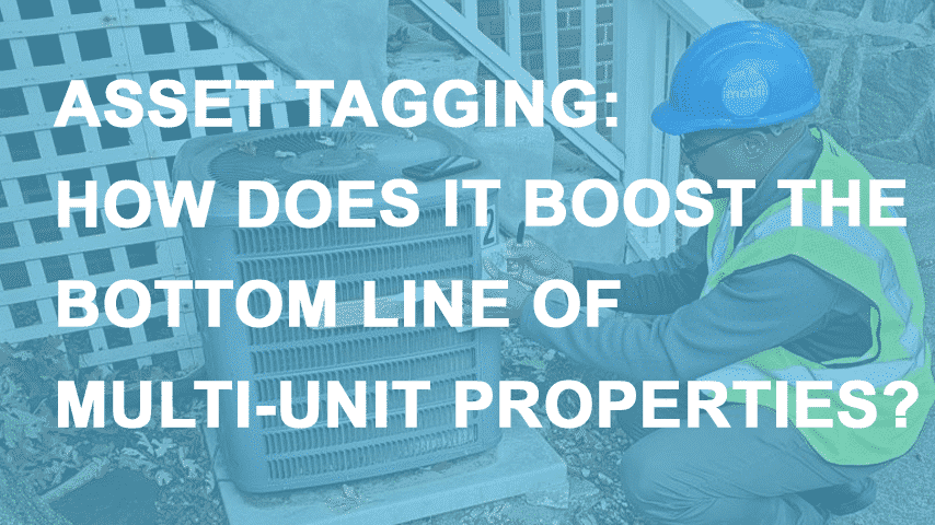 Asset Tagging: How Does It Boost the Bottom Line of Multi-Unit Properties?
