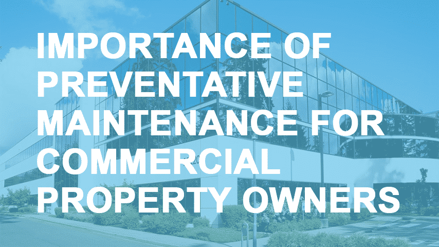 Importance of Preventative Maintenance for Commercial Property Owners and Managers