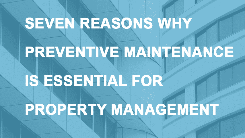 Seven Reasons Why HVAC Preventative Maintenance is an Essential Element of Property Management